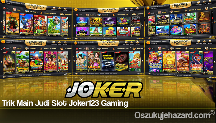 Trik Main Judi Slot Joker123 Gaming
