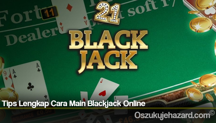 Tips Lengkap Cara Main Blackjack Online